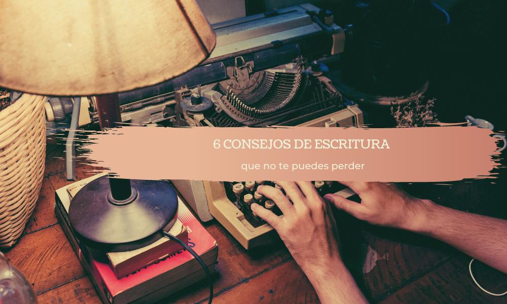 6 Consejos de escritura